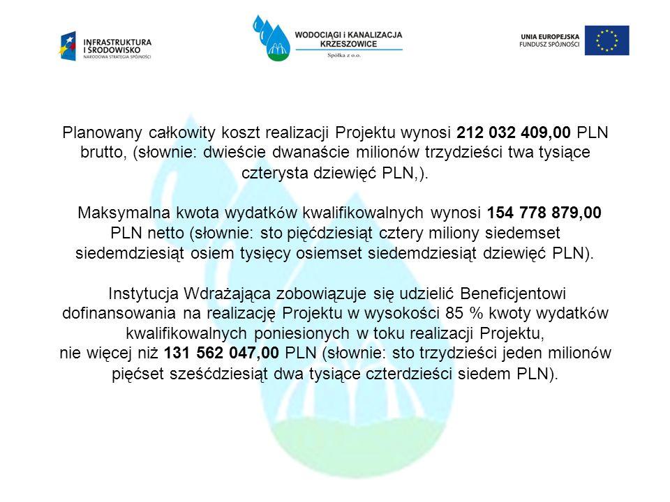 Planowany całkowity koszt realizacji Projektu wynosi 212 032 409,00 PLN brutto, (słownie: dwieście dwanaście milionów trzydzieści twa tysiące czterysta dziewięć PLN,). Maksymalna kwota wydatków kwalifikowalnych wynosi 154 778 879,00 PLN netto (słownie: sto pięćdziesiąt cztery miliony siedemset siedemdziesiąt osiem tysięcy osiemset siedemdziesiąt dziewięć PLN). Instytucja Wdrażająca zobowiązuje się udzielić Beneficjentowi dofinansowania na realizację Projektu w wysokości 85 % kwoty wydatków kwalifikowalnych poniesionych w toku realizacji Projektu, nie więcej niż 131 562 047,00 PLN (słownie: sto trzydzieści jeden milionów pięćset sześćdziesiąt dwa tysiące czterdzieści siedem PLN).