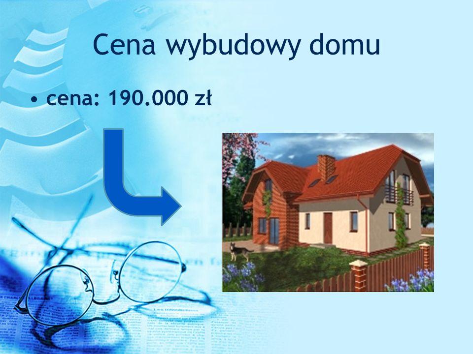 Cena wybudowy domu cena: 190.000 zł