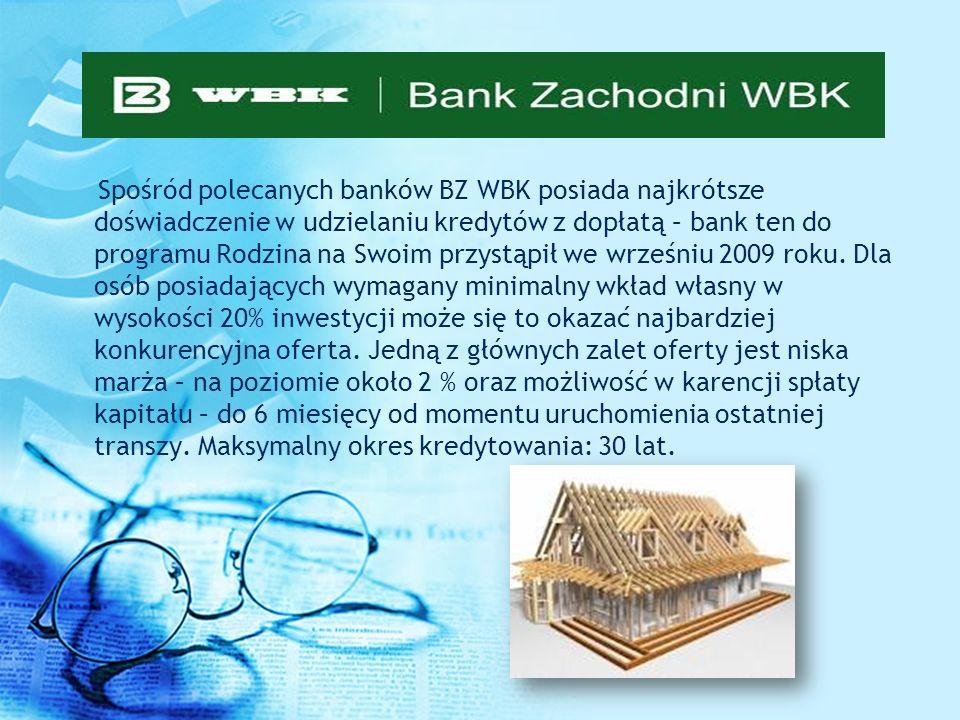 Spośród polecanych banków BZ WBK posiada najkrótsze doświadczenie w udzielaniu kredytów z dopłatą – bank ten do programu Rodzina na Swoim przystąpił we wrześniu 2009 roku.