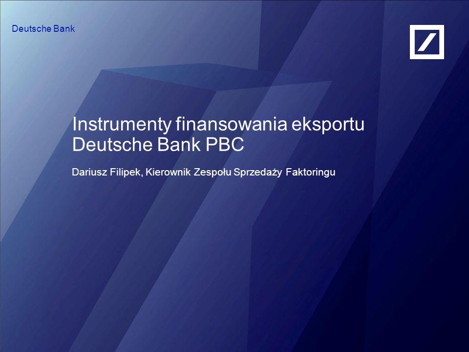28 March 2017 Instrumenty finansowania eksportu Deutsche Bank PBC Dariusz Filipek, Kierownik Zespołu Sprzedaży Faktoringu.