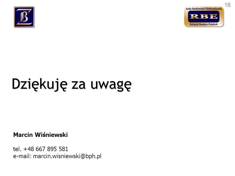 Dziękuję za uwagę Marcin Wiśniewski tel. +48 667 895 581