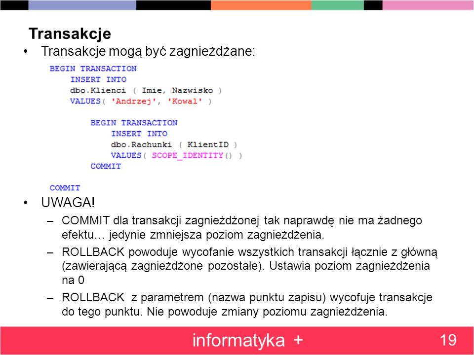 informatyka + Transakcje 19 Transakcje mogą być zagnieżdżane: UWAGA!