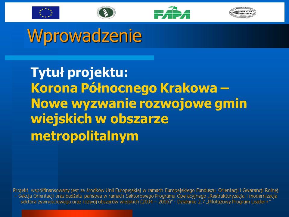 Wprowadzenie Tytuł projektu: Korona Północnego Krakowa – Nowe wyzwanie rozwojowe gmin wiejskich w obszarze metropolitalnym.