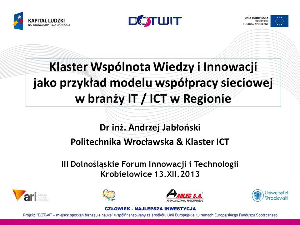 Dr inż. Andrzej Jabłoński Politechnika Wrocławska & Klaster ICT