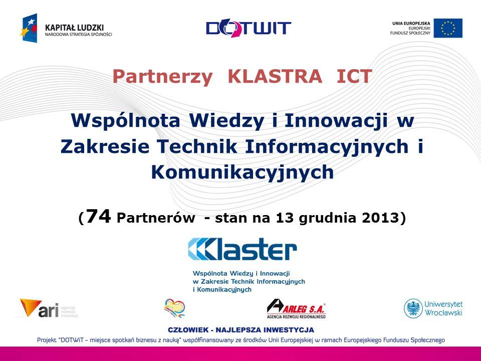 Partnerzy KLASTRA ICT Wspólnota Wiedzy i Innowacji w Zakresie Technik Informacyjnych i Komunikacyjnych (74 Partnerów - stan na 13 grudnia 2013)