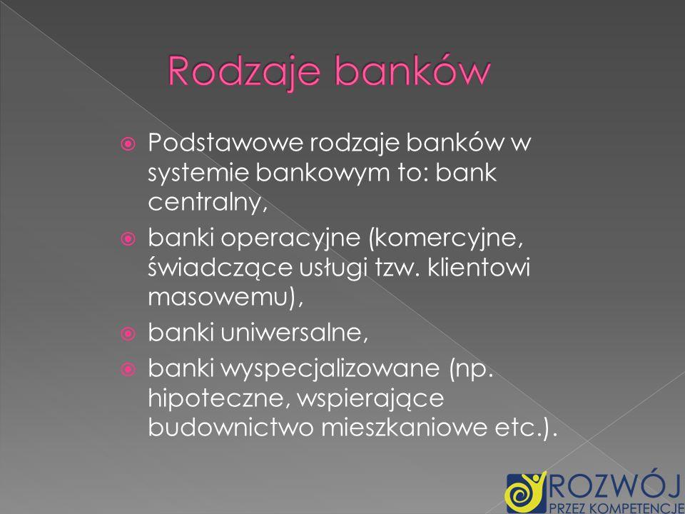 Rodzaje bankówPodstawowe rodzaje banków w systemie bankowym to: bank centralny,