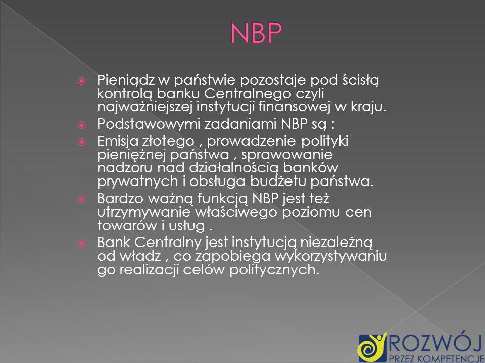 NBP Pieniądz w państwie pozostaje pod ścisłą kontrolą banku Centralnego czyli najważniejszej instytucji finansowej w kraju.