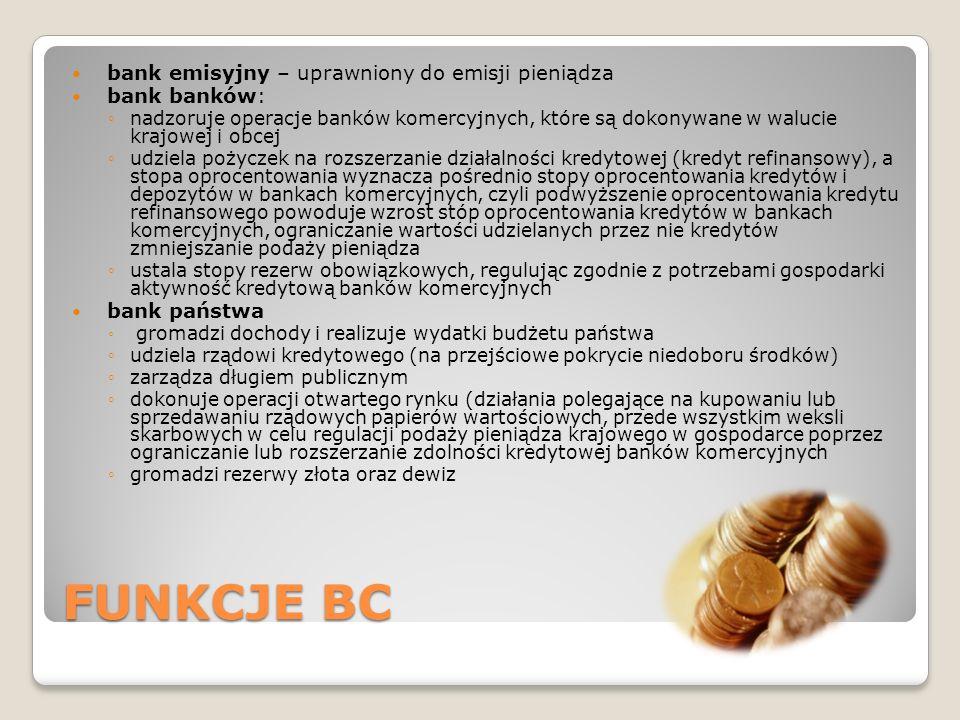 FUNKCJE BC bank emisyjny – uprawniony do emisji pieniądza bank banków: