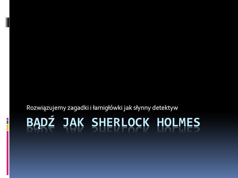 Bądź jak Sherlock Holmes