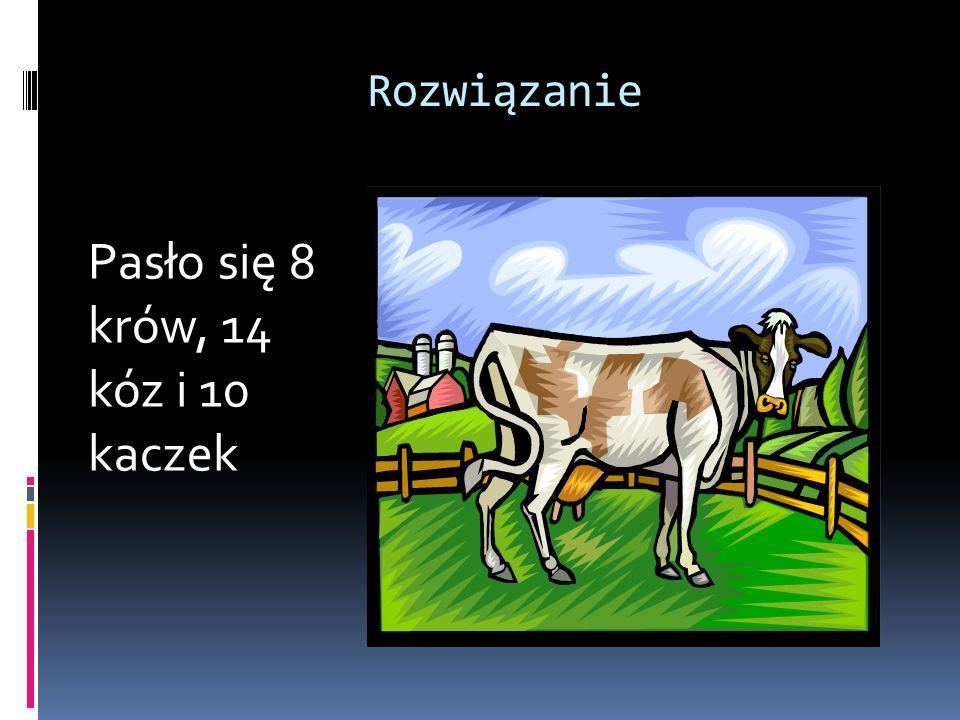 Pasło się 8 krów, 14 kóz i 10 kaczek
