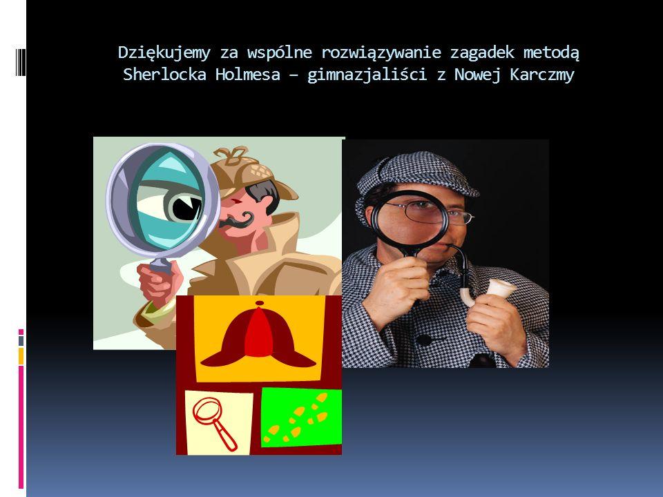 Dziękujemy za wspólne rozwiązywanie zagadek metodą Sherlocka Holmesa – gimnazjaliści z Nowej Karczmy