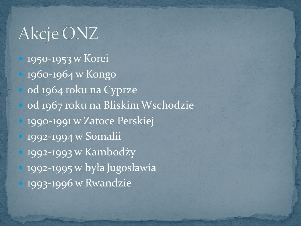 Akcje ONZ 1950-1953 w Korei 1960-1964 w Kongo od 1964 roku na Cyprze