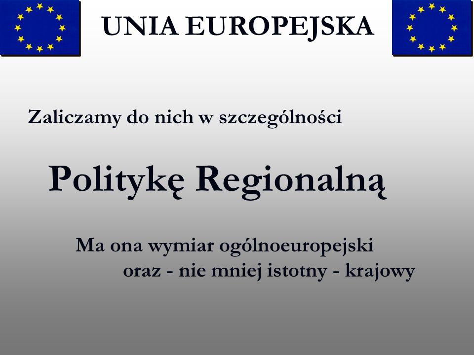 UNIA EUROPEJSKA Zaliczamy do nich w szczególności Politykę Regionalną