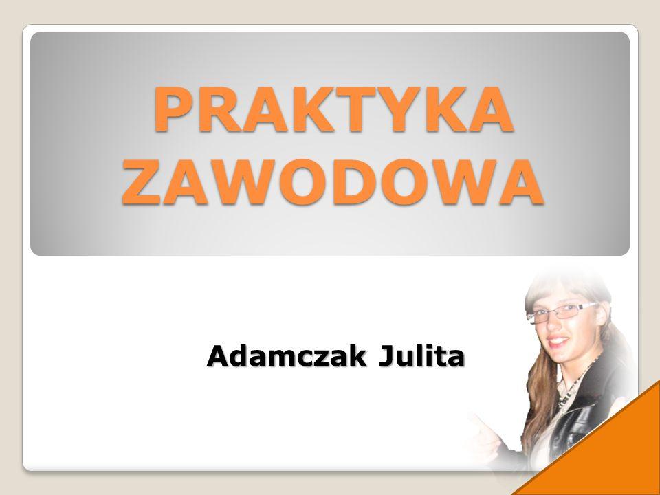 PRAKTYKA ZAWODOWA Adamczak Julita