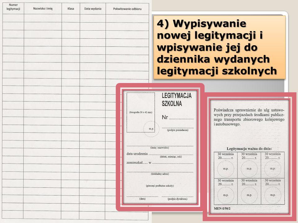 4) Wypisywanie nowej legitymacji i wpisywanie jej do dziennika wydanych legitymacji szkolnych
