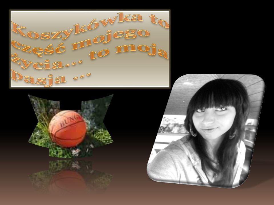 Koszykówka to część mojego życia… to moja pasja ...