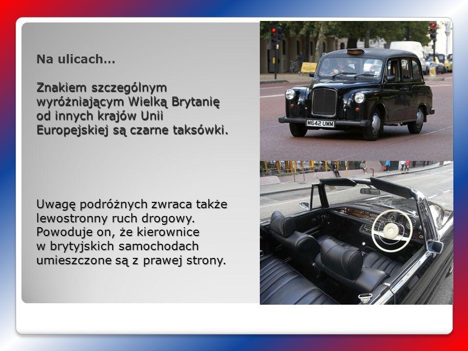 Na ulicach… Znakiem szczególnym wyróżniającym Wielką Brytanię od innych krajów Unii Europejskiej są czarne taksówki.