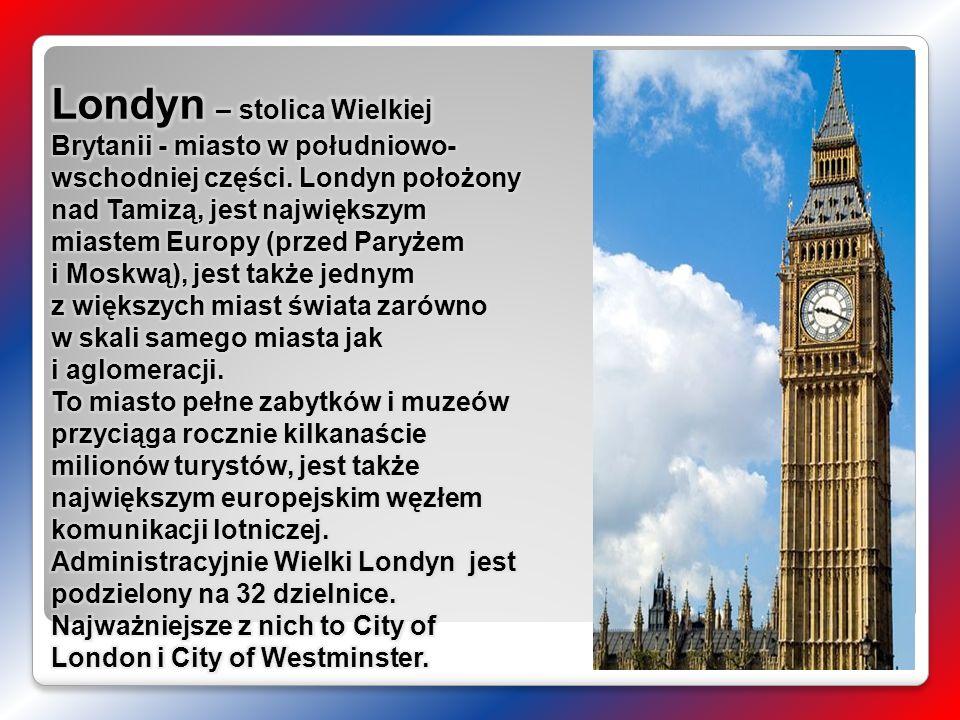 Londyn – stolica Wielkiej Brytanii - miasto w południowo-wschodniej części.