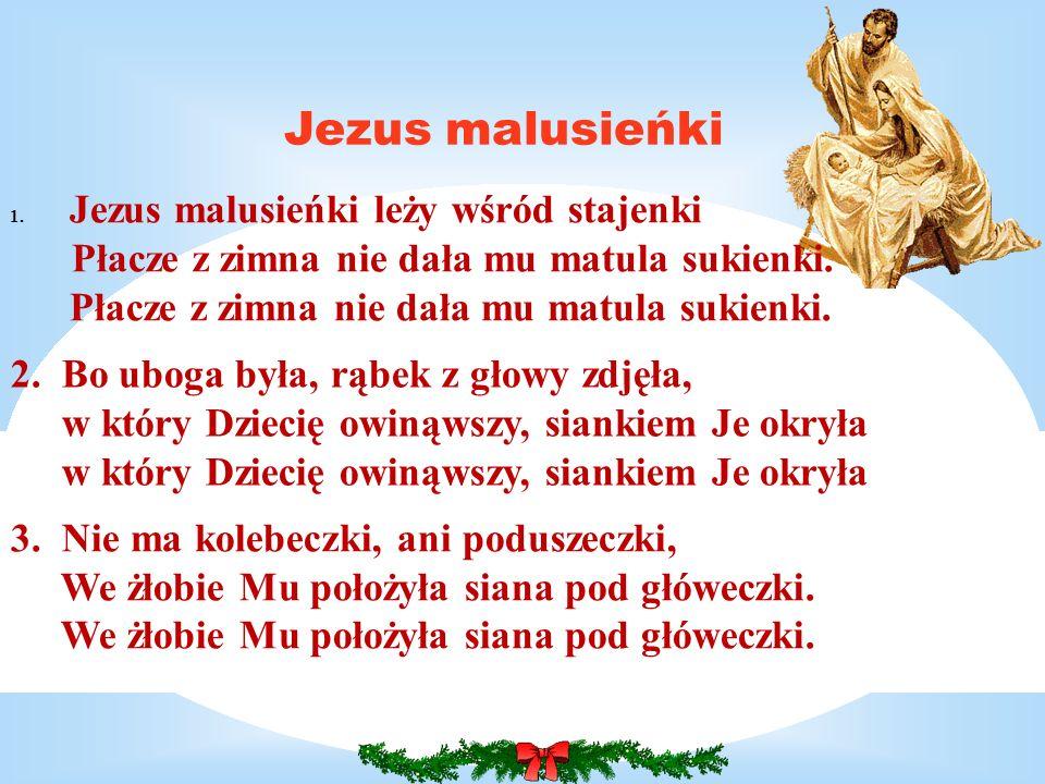 Jezus malusieńki Jezus malusieńki leży wśród stajenki
