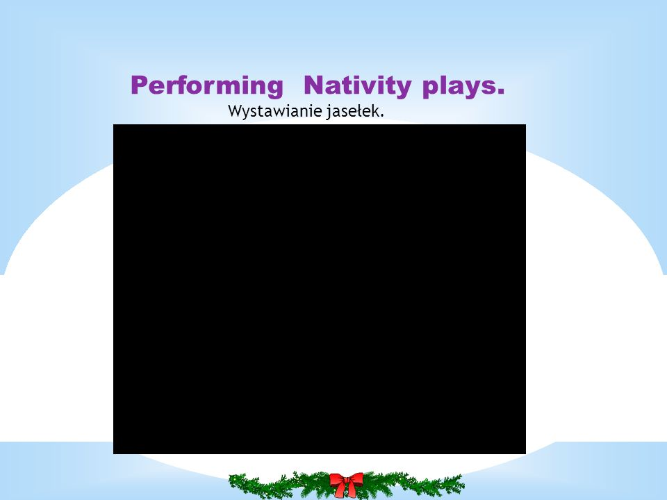 Performing Nativity plays.