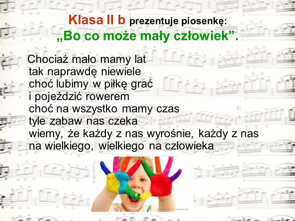 """Klasa II b prezentuje piosenkę: """"Bo co może mały człowiek ."""
