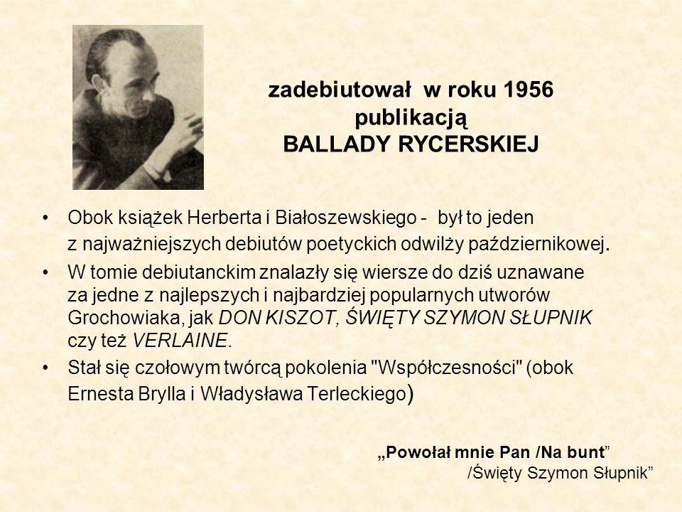zadebiutował w roku 1956 publikacją BALLADY RYCERSKIEJ