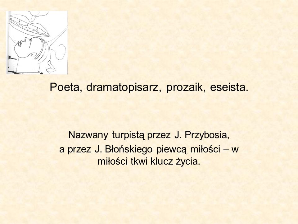 Poeta, dramatopisarz, prozaik, eseista.