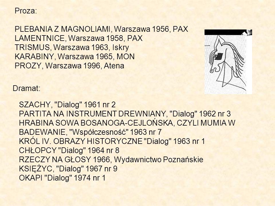 Proza: PLEBANIA Z MAGNOLIAMI, Warszawa 1956, PAX LAMENTNICE, Warszawa 1958, PAX TRISMUS, Warszawa 1963, Iskry KARABINY, Warszawa 1965, MON PROZY, Warszawa 1996, Atena