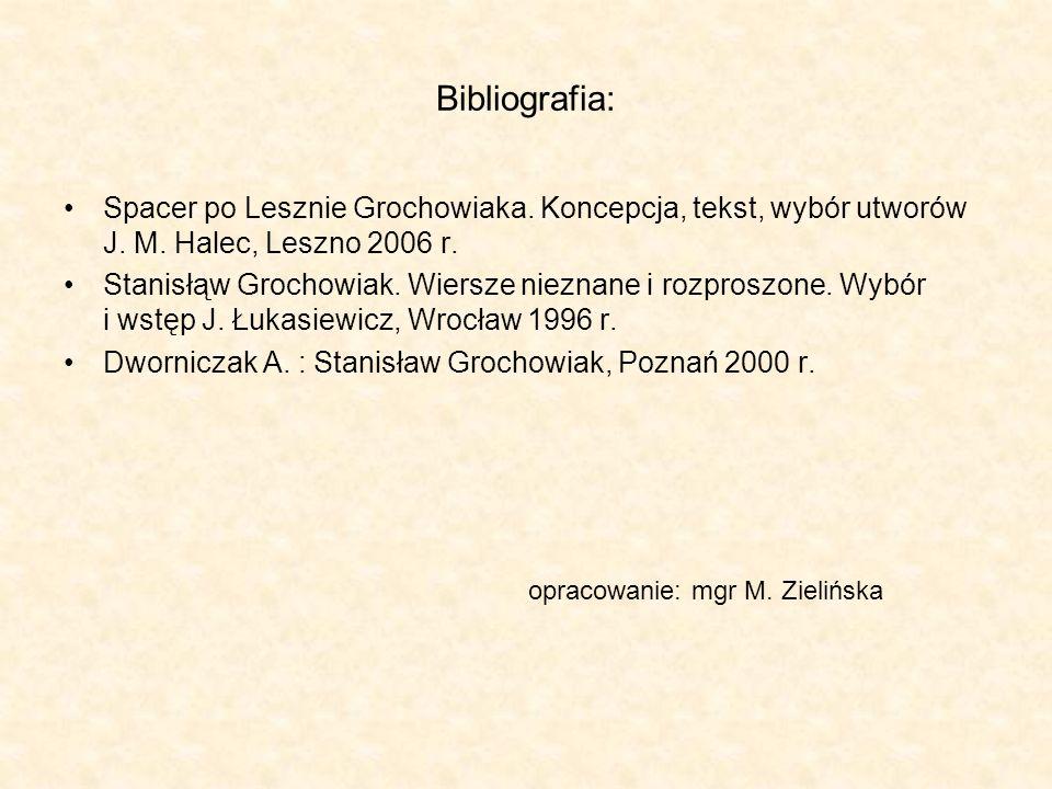 Bibliografia: Spacer po Lesznie Grochowiaka. Koncepcja, tekst, wybór utworów J. M. Halec, Leszno 2006 r.