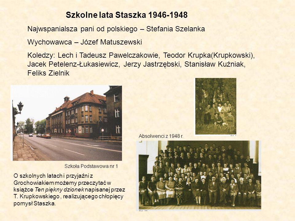 Szkolne lata Staszka 1946-1948 Najwspanialsza pani od polskiego – Stefania Szelanka. Wychowawca – Józef Matuszewski.