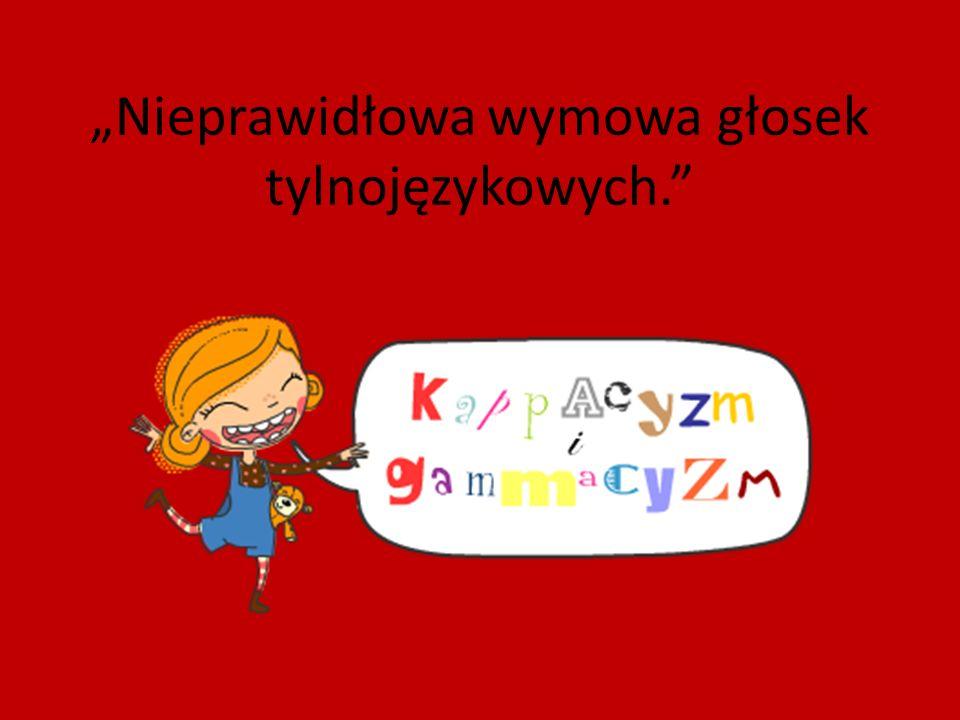 """""""Nieprawidłowa wymowa głosek tylnojęzykowych."""