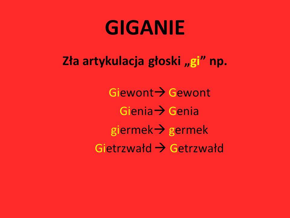 """GIGANIE Zła artykulacja głoski """"gi np. Giewont Gewont Gienia Genia"""
