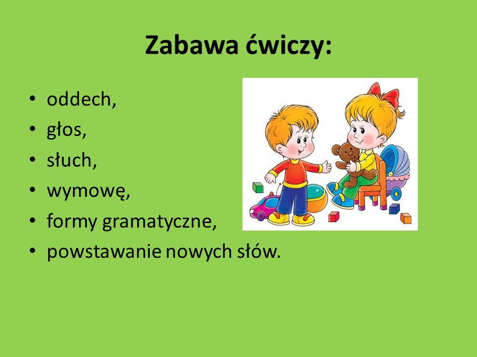 Zabawa ćwiczy: oddech, głos, słuch, wymowę, formy gramatyczne,