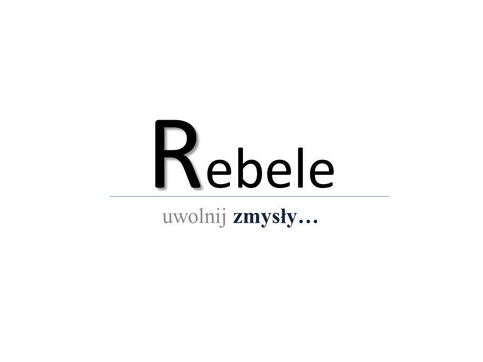 Rebele uwolnij zmysły…