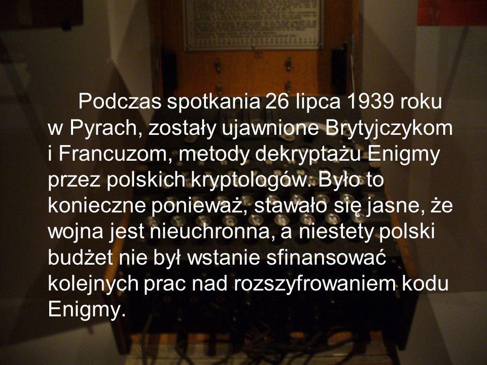 Podczas spotkania 26 lipca 1939 roku w Pyrach, zostały ujawnione Brytyjczykom i Francuzom, metody dekryptażu Enigmy przez polskich kryptologów.