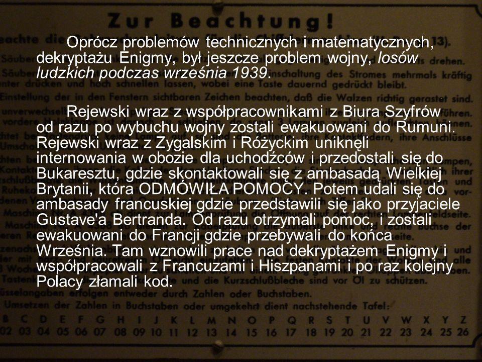 Oprócz problemów technicznych i matematycznych, dekryptażu Enigmy, był jeszcze problem wojny, losów ludzkich podczas września 1939.