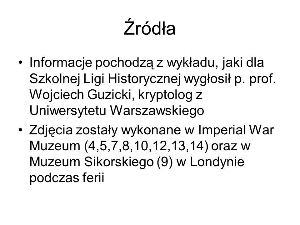 Źródła Informacje pochodzą z wykładu, jaki dla Szkolnej Ligi Historycznej wygłosił p. prof. Wojciech Guzicki, kryptolog z Uniwersytetu Warszawskiego.