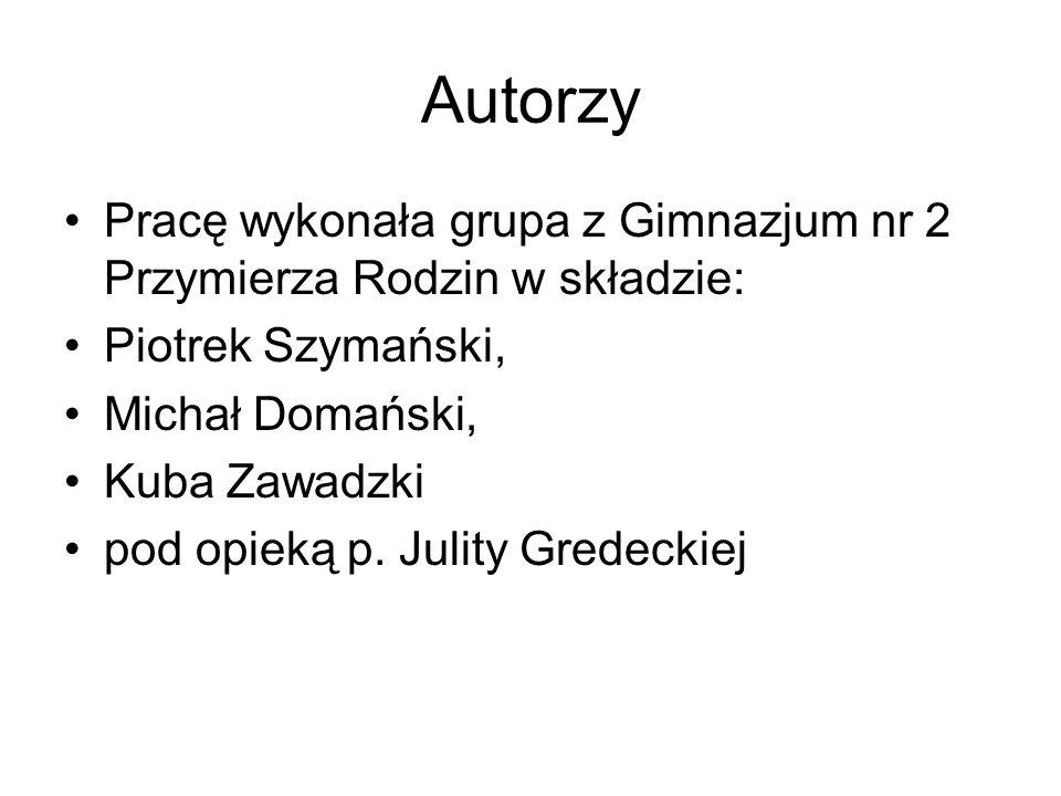 Autorzy Pracę wykonała grupa z Gimnazjum nr 2 Przymierza Rodzin w składzie: Piotrek Szymański, Michał Domański,