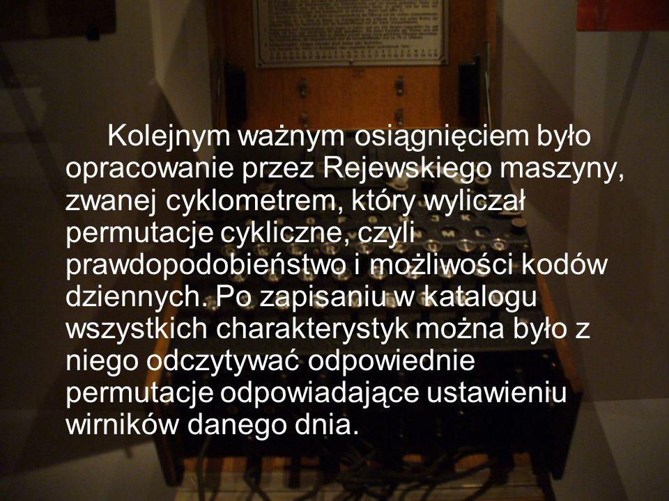 Kolejnym ważnym osiągnięciem było opracowanie przez Rejewskiego maszyny, zwanej cyklometrem, który wyliczał permutacje cykliczne, czyli prawdopodobieństwo i możliwości kodów dziennych.