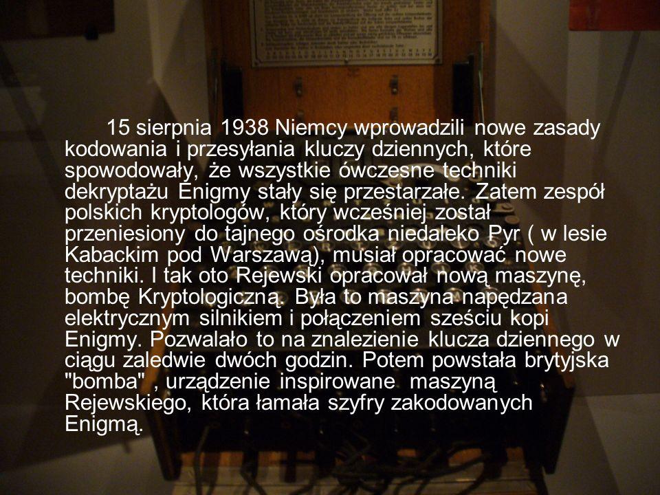 15 sierpnia 1938 Niemcy wprowadzili nowe zasady kodowania i przesyłania kluczy dziennych, które spowodowały, że wszystkie ówczesne techniki dekryptażu Enigmy stały się przestarzałe.
