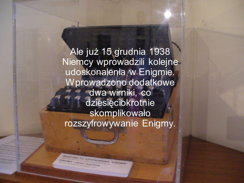 Ale już 15 grudnia 1938 Niemcy wprowadzili kolejne udoskonalenia w Enigmie.