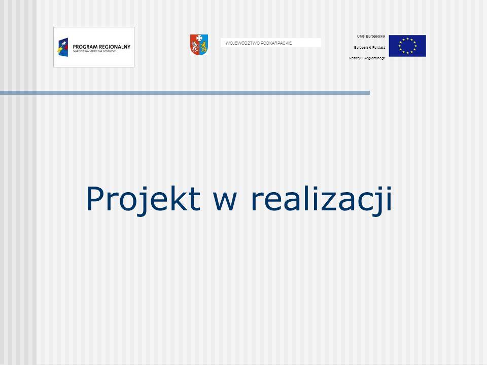Projekt w realizacji WOJEWÓDZTWO PODKARPACKIE Unia Europejska