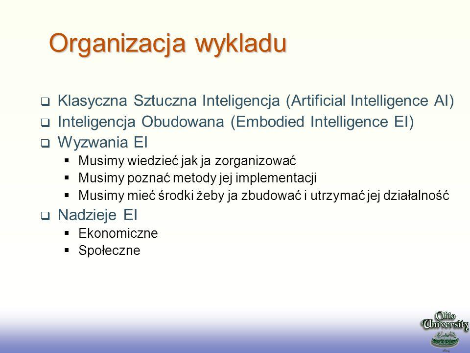 2017/3/28 Organizacja wykladu. Klasyczna Sztuczna Inteligencja (Artificial Intelligence AI) Inteligencja Obudowana (Embodied Intelligence EI)