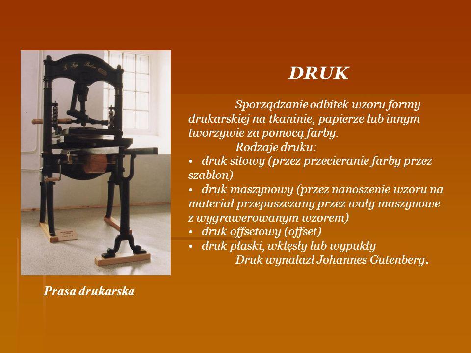 DRUK Sporządzanie odbitek wzoru formy drukarskiej na tkaninie, papierze lub innym tworzywie za pomocą farby.