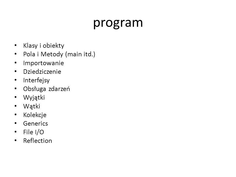 program Klasy i obiekty Pola i Metody (main itd.) Importowanie