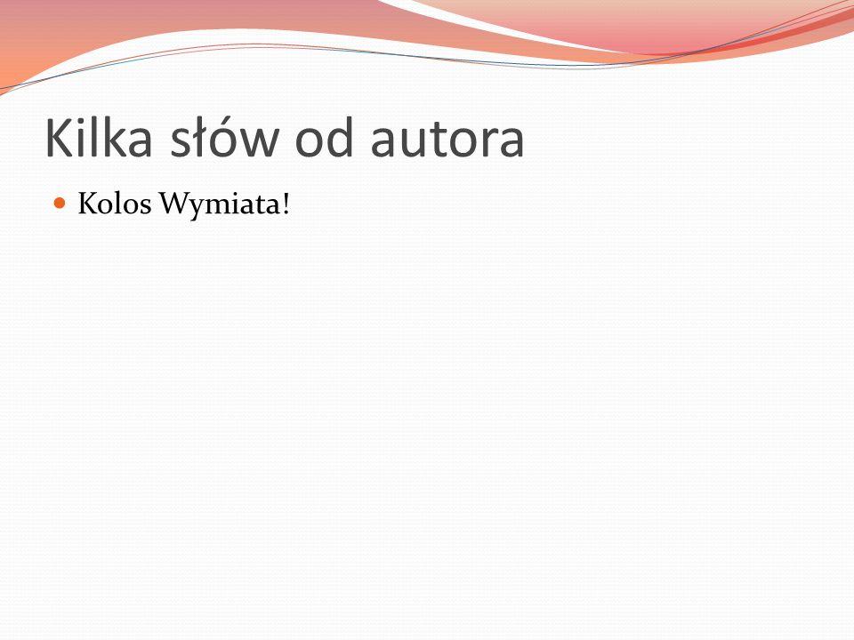 Kilka słów od autora Kolos Wymiata!