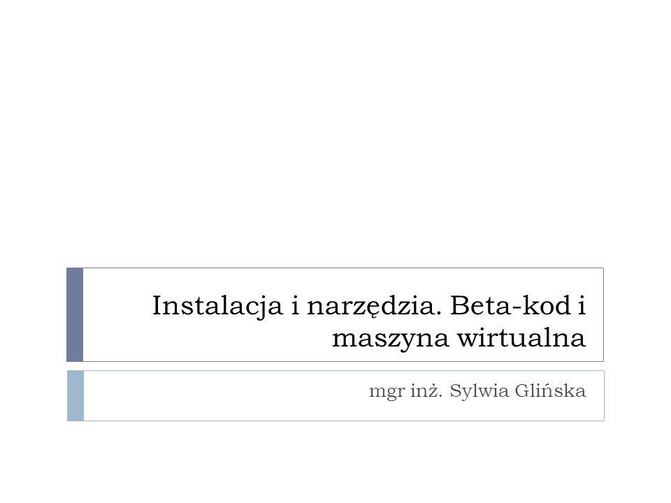 Instalacja i narzędzia. Beta-kod i maszyna wirtualna