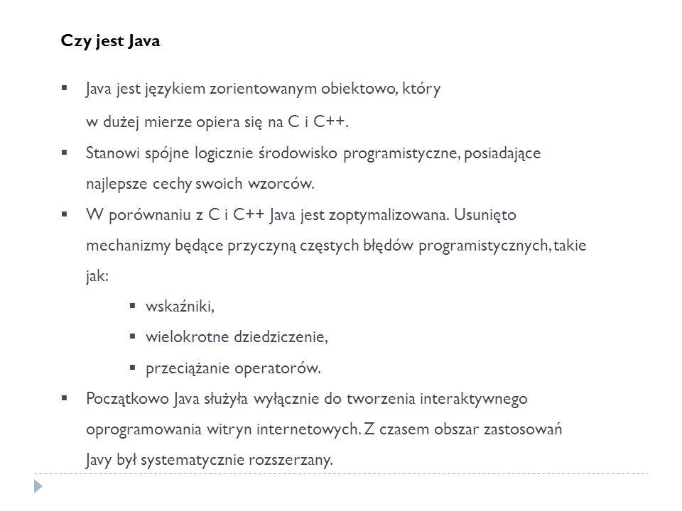 Czy jest Java Java jest językiem zorientowanym obiektowo, który w dużej mierze opiera się na C i C++.