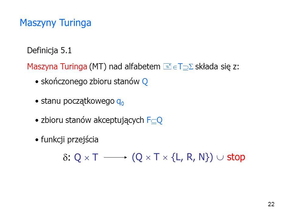 Maszyny Turinga : Q  T (Q  T  {L, R, N})  stop Definicja 5.1