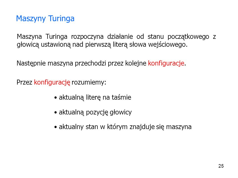 Maszyny TuringaMaszyna Turinga rozpoczyna działanie od stanu początkowego z głowicą ustawioną nad pierwszą literą słowa wejściowego.